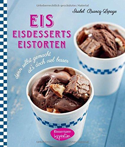 Eis - Eisdesserts - Eistorten: denn selbst gemacht ist's doch viel besser