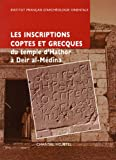 Les inscriptions coptes et grecques du temple d'Hathor � Deir al-M�d�na suivies de la publication des notes manuscrites de Fran�ois Daumas (1946-1947)