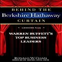 Behind the Berkshire Hathaway Curtain: Lessons from Warren Buffett's Top Business Leaders (       UNABRIDGED) by Ronald Chan Narrated by Scott Slocum