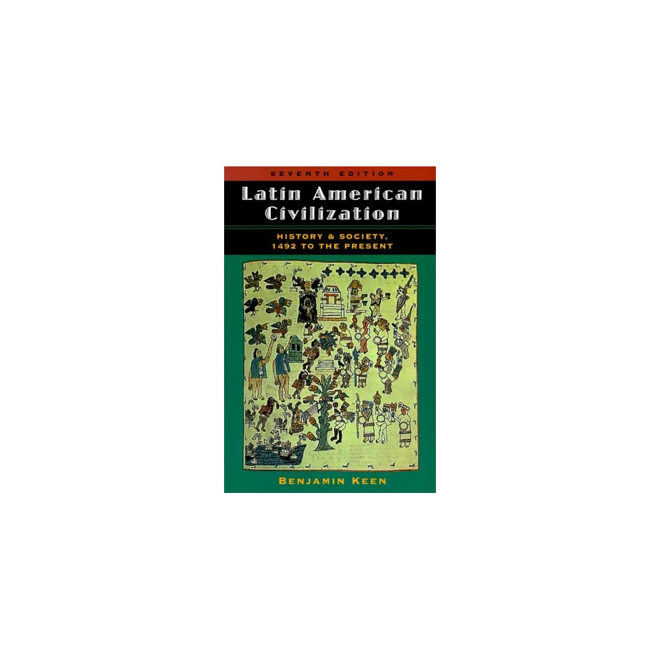 Latin American Civilization History And Society, 1492 To The Present, Seventh Edition
