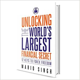 Unlocking The World's Largest Financial Secret: 12 Keys To Forex Freedom