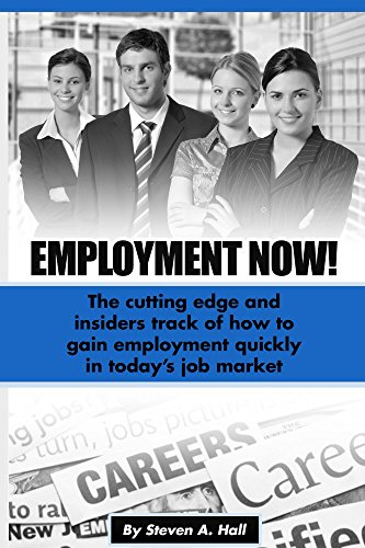 Employment Now: The Cutting Edge And Insiders Track Of How To Gain Employment Quickly In Today's Job Market by Steve Hall ebook deal