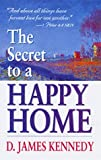 Secret to a Happy Home (0883683350) by Kennedy, James