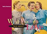 img - for Wild Women Talk About Love by Varla Ventura (2007-02-28) book / textbook / text book