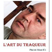 L'art du traqueur Performance Auteur(s) : Charles Baudelaire, Arthur Rimbaud, Paul Verlaine, Phil de Mont K'i Narrateur(s) : Phil de Mont K'i