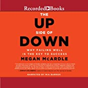 The Up Side of Down: Why Failing Well Is the Key to Success | [Megan McArdle]