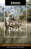 Arkansas Off the Beaten Path, 6th: A Guide to Unique Places (Off the Beaten Path Series)