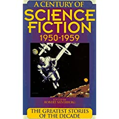Century of Science 1950-1959: The Greatest Stories of the Decade by Martin Harry Greenberg and Robert Silverberg