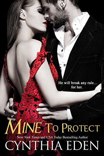 He agreed to protect her… not love her. Now he won't let anything hurt her, or stop him from making her his. Danger, love, betrayal… All in Cynthia Eden's Mine To Protect (Mine- Romantic Suspense Book 6)