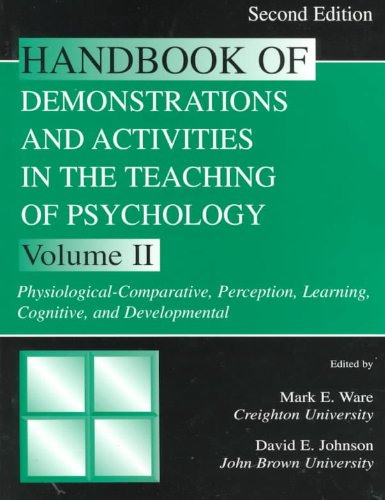 Handbook of Demonstrations and Activities in the Teaching of Psychology, Second Edition: Volume II: Physiological-Comparative, Perception, Learning, Cognitive, and Developmental