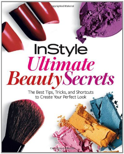 instyle-ultimate-beauty-secrets-the-best-tips-tricks-and-shortcuts-to-creat-your-perfect-look