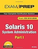 Solaris 10 System Administration Exam Prep: CX-310-200, Part I (2nd Edition) (Pt. 1)