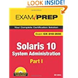 Solaris 10 System Administration Exam Prep: CX-310-200, Part I (2nd Edition) (Pt. 1)