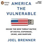 America the Vulnerable: New Technology and the Next Threat to National Security | [Joel Brenner]