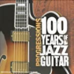 Progressions: 100 Years of Jazz Guita...