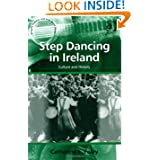 Step Dancing in Ireland: Culture and History (Ashgate Popular and Folk Music Series)