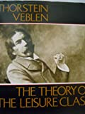The Theory of the Leisure Class: With an Introd. by John Kenneth Galbraith