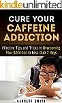 Caffeine: The Caffeine Addiction Cure...