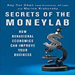 Secrets of the Moneylab: How Behavioral Economics Can Improve Your Business | Kay-Yut Chen,Marina Krakovsky