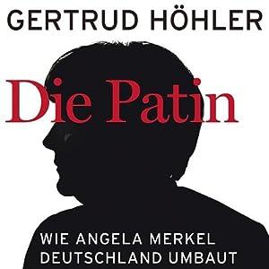 Die Patin: Wie Angela Merkel Deutschland umbaut | [Gertrud Höhler]