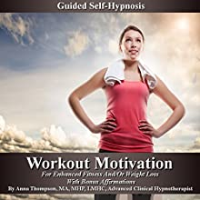 Workout Motivation Guided Self-Hypnosis: For Enhanced Fitness and/or Weight Loss, with Bonus Affirmations  by Anna Thompson Narrated by Anna Thompson