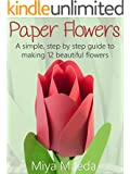 Paper Flowers - An easy to follow guide on how to create 12 beautiful paper flowers