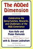 img - for The ADDED DIMENSION: CELEBRATING THE OPPORTUNITIES, REWARDS, AND CHALLENGES OF THE ADD EXPERIENCE by Kate Kelly (1998-07-23) book / textbook / text book