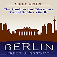 Berlin - Free Things to Do: The Freebies and Discounts Travel Guide to Berlin Audiobook by Sarah Retter Narrated by Elisa Berkeley
