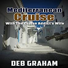 Mediterranean Cruise with the Cruise Addict's Wife Audiobook by Deb Graham Narrated by Leigh Linley