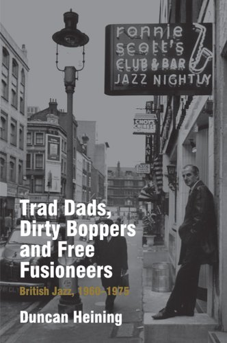 Trad Dads, Dirty Boppers and Free Fusioneers: British Jazz, 1960-75 (Popular Music History)