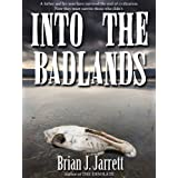 Into the Badlands (A post-apocalyptic thriller) ~ Brian J. Jarrett