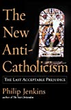 The New Anti-Catholicism: The Last Acceptable Prejudice