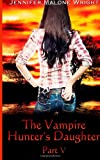 The Vampire Hunter's Daughter: Part V: Living With Vampires (Volume 5) by Jennifer Malone Wright
