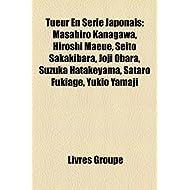 Tueur En Srie Japonais: Masahiro Kanagawa, Hiroshi Maeue, Seito Sakakibara, Joji Obara, Suzuka Hatakeyama, Sataro...