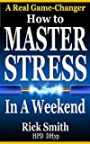 How to Master Stress in a Weekend: Rapid Self-Hypnosis for Stress Management, Anxiety, Stress Relief (English Edition)