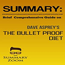 Summary: Brief Comprehensive Guide on The Bulletproof Diet: Lose up to a Pound a Day, Reclaim Energy and Focus, Upgrade Your Life Audiobook by  Summary Zoom Narrated by Doron Alon