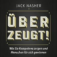 Überzeugt! Wie Sie Kompetenz zeigen und Menschen für sich gewinnen Hörbuch von Jack Nasher Gesprochen von: Jack Nasher