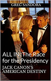 All In: The Race For The Presidency: Jack Canon's American Destiny by Greg Sandora ebook deal