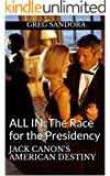 ALL IN: The Race for the Presidency: Jack Canon's American Destiny (Election  Politics 2016)