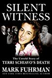 Silent Witness: The Untold Story of Terri Schiavo's Death (0060853379) by Fuhrman, Mark