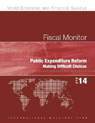 Fiscal Monitor, April 2014: Public Expenditure Reform: Making Difficult Choices (World Economic and Financial Surveys)
