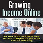 Growing Income Online: Set Your Goals and Boost Your Income to Higher Heights with Affiliate Marketing | Scott Connolly