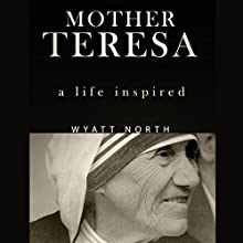 Mother Teresa: A Life Inspired (       UNABRIDGED) by Wyatt North Narrated by David Glass