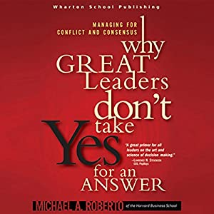 Why Great Leaders Don't Take Yes for an Answer Audiobook