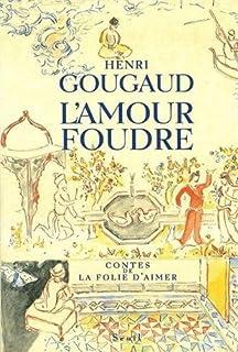 L'amour foudre : contes de la folie d'aimer, Gougaud, Henri