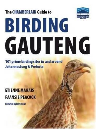 The Chamberlain Guide to Birding Gauteng: 101 Prime Birding Sites in and Around Johannesburg and Pretoria