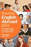 Teaching English Abroad 2013: Your Expert Guide to Teaching English Around the World (1780591187) by Griffith, Susan