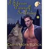 A Siberian Werewolf In London (Siberian Volkov Pack) ~ Caryn Moya Block