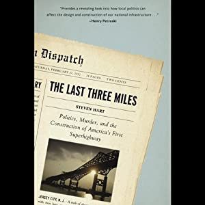 The Last Three Miles: Politics, Murder and the Construction of America's First Superhighway | [Steven Hart]