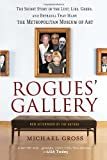 Rogues Gallery: The Secret Story of the Lust, Lies, Greed, and Betrayals That Made the Metropolitan Museum of Art